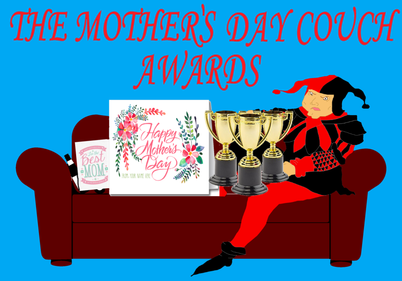 THE GROUCH ON THE COUCH PRESENTS: THE MOTHER'S DAY COUCH AWARDS