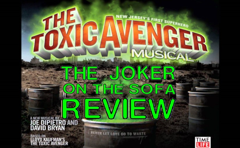 The Toxic Avenger: The Musical: The Movie – As Awesome as it Sounds