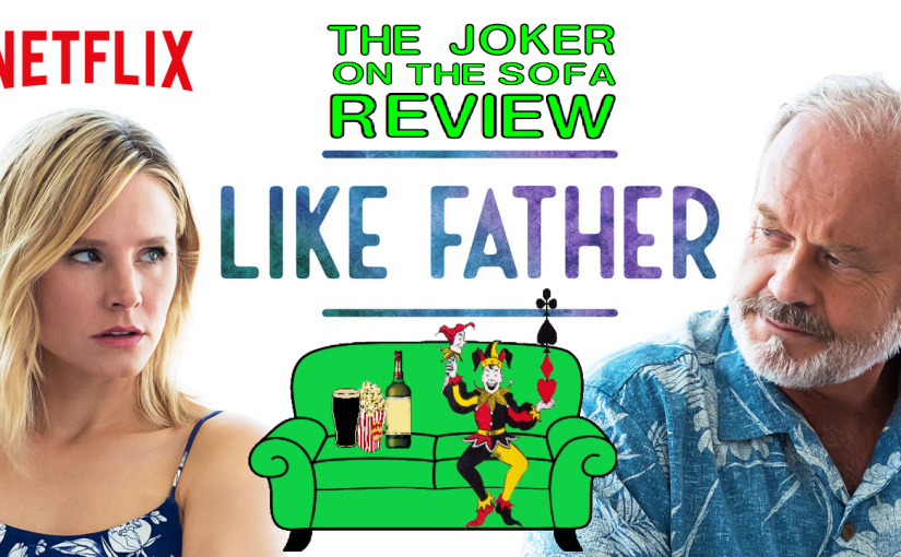 Like Father (Film): It'll Give You Emotions and Stuff (Spoiler-Free)