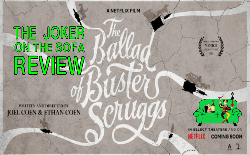 Netflix Review – The Ballad of Buster Scruggs: A Comic Anthology of Death in the West (Part 1)