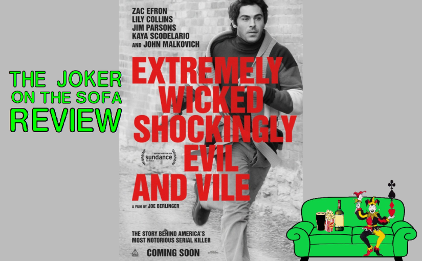 Netflix Review – Extremely Wicked, Shockingly Evil and Vile: That Guy You Like Might Be A Monster