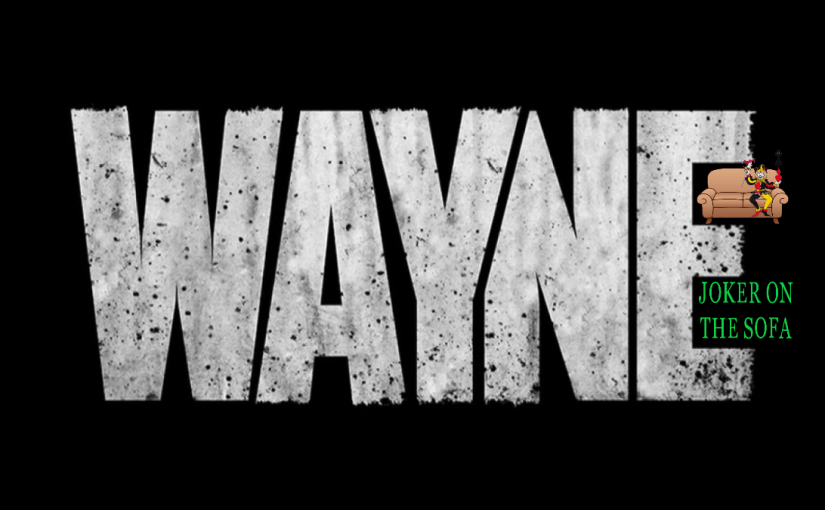 Wayne: A Psychopath with a Heart of Gold – Amazon Prime Review