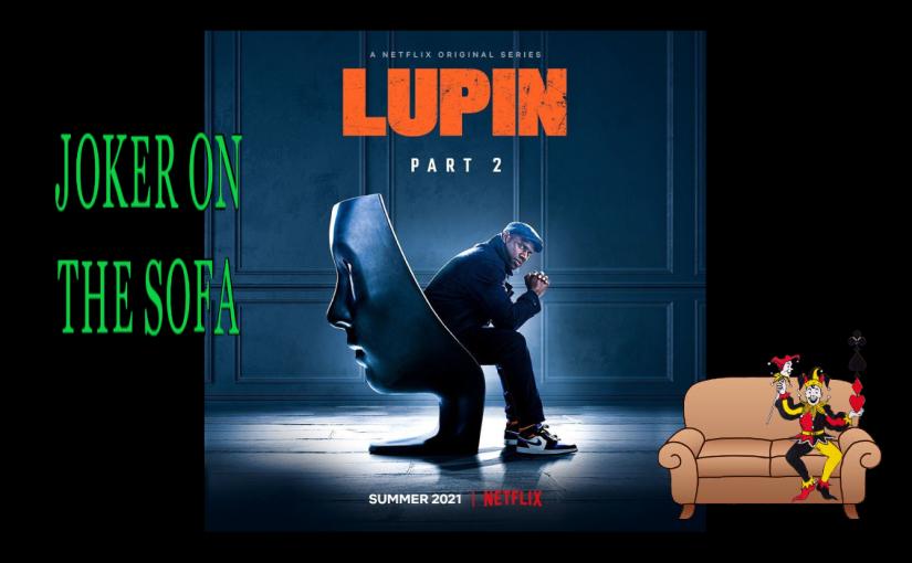 Lupin (Part 2): Less Episodic, More Intense – NetflixReview